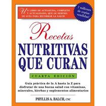 Recetas Nutritivas Que Curan: Guia Practica, Phyllis A Balch