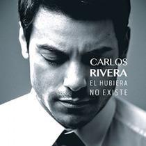 Carlos Rivera/ El Hubiera No Existe. Cd, Disco 11 Canciones