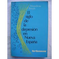El Siglo De La Depresión En Nueva España - Woodrow Borah