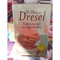 Dr. Walter Dresel Toma Un Café Contigo Mismo Original