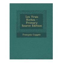 Les Vrais Riches - Primary Source Edition, Francois Coppee