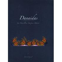 Libro Danaidas: Las Maravillosas Mariposas Monarca