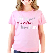 Playera Infantil Niña Con Diseño Girls Just Wanna Have Fun