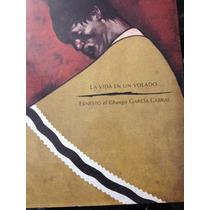 La Vida En Un Volado Ernesto El Chango Grarcia Cabral