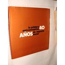 Libro La Pildora Anticonceptiva 40 Años De Impacto Social, C