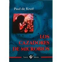 Los Cazadores De Microbios. Paul De Kruif