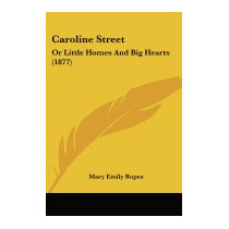 Caroline Street: Or Little Homes And Big, Mary Emily Ropes