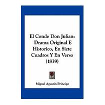El Conde Don Julian: Drama Original, Miguel Agustin Principe