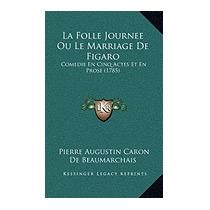 La Folle Journee Ou Le Marriage De, Pierre Augustin Caron De