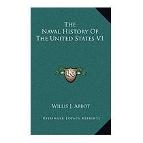 Naval History Of The United States V1, Willis J Abbot