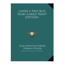 Laddie A True Blue Story, Gene Stratton-porter