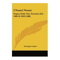 I Nostri Nonni: Pagine Della Vita Triestina, Giuseppe Caprin