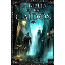La Biblia De Los Caídos - Fernando Trujillo -