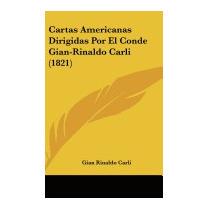 Cartas Americanas Dirigidas Por El Conde, Gian Rinaldo Carli