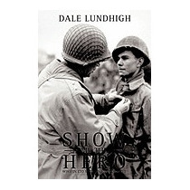 Show Me The Hero: An Iowa Draftee Joins The, Dale Lundhigh
