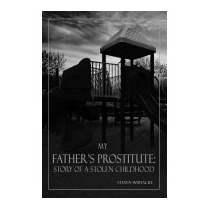 My Fathers Prostitute: Story Of A Stolen, Steven Whitacre