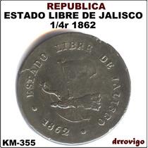1/4 De Real 1862 Estado Lbre De Jalisco Republica
