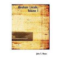 Abraham Lincoln, Volume I, John Torrey, Jr. Morse