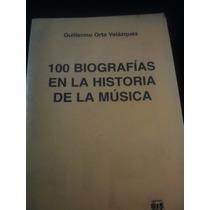 100 Biografías En La Historia De La Música Guillermo Orta V