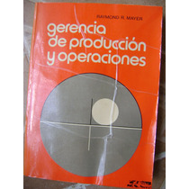 Gerencia De Produccion Y Operaciones. Raymond R. Mayer. $130