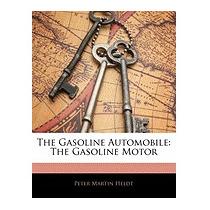 Gasoline Automobile: The Gasoline Motor, Peter Martin Heldt