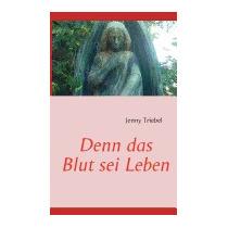 Denn Das Blut Sei Leben, Jenny Triebel