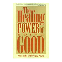 Healing Power Of Doing Good: The Health And, Allan Luks