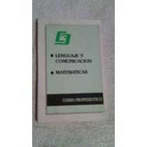 Libro Lenguaje Y Comunicación-matemáticas Curso Propedéutico