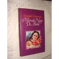 Libro Mercado Negro De Bebes , Eizabeth Christman , 162 Pag