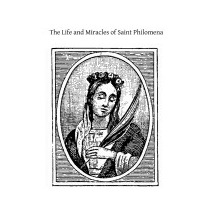 Life And Miracles Of Saint Philomena: Virgin, Unknown Author