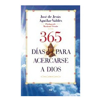 365 Dias Para Acercarse A Dios, Jose De Jesus Aguilar