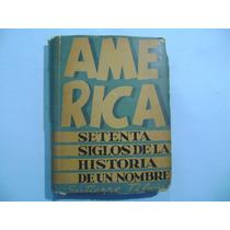 America, 70 Siglos De La Historia De Un Nombre / G Tibon