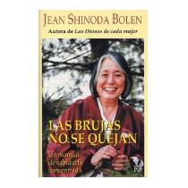 Las Brujas No Se Quejan: Un Manual, Jean Shinoda, M.d. Bolen