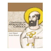 Compendio De Apologetica Catolica, Jose Miguel Arraiz
