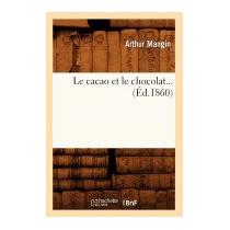 Cacao Et Le Chocolat... (ed.1860), Arthur Mangin