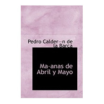 Ma-anas De Abril Y Mayo, Pedro Calder-n De La