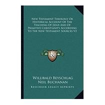 New Testament Theology Or Historical, Willibald Beyschlag