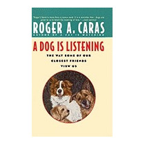 Dog Is Listening: The Way Some Of Our Closest, Roger A Caras