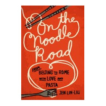 On The Noodle Road: From Beijing To Rome, With, Jen Lin-liu