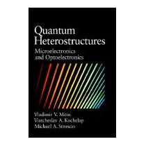 Quantum Heterostructures: Microelectronics, Vladimir V Mitin