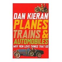 Planes, Trains And Automobiles: Why Men Love, Dan Kieran