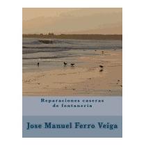 Reparaciones Caseras De Fontaneria, Jose Manuel Ferro Veiga