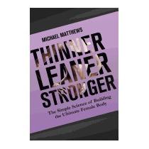 Thinner Leaner Stronger: The Simple, Michael Matthews