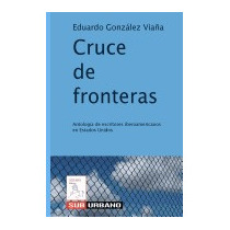 Cruce De Fronteras: Antologia De, Eduardo Gonzalez Viana