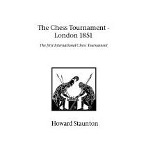 Chess Tournament, The - London 1851, Howard Staunton