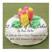 12 Months Of Mini Cakes: Fun Cakes For Kids, Renee Shelton