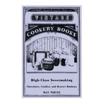 High-class Sweetmaking - Chocolates, Candies, And, May Whyte