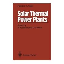Solar Thermal Power Plants: Achievements, Federico G Casal