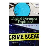 Digital Forensics Explained (new), Greg Gogolin