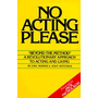 No Acting Please: A Revolutionary Approach To, Eric Morris